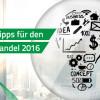 Insider-Tipps für den Online-Handel 2016: Jetzt die Weichen auf Erfolg stellen!
