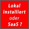 Lokal installiert oder  Software as a Service?